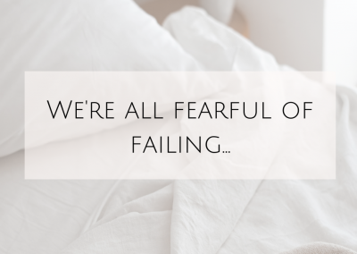 We're All Fearful of Failing