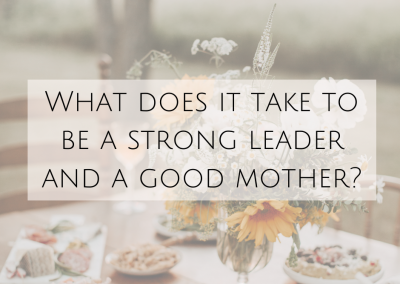 What does it take to be a strong leader and a good mother?
