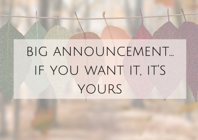 Big Announcement… If you want it, it's yours