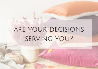 Are your decisions serving you?