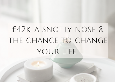 £42k, a snotty nose & a chance to change your life