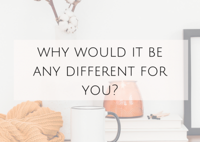 Why would it be any different for you?