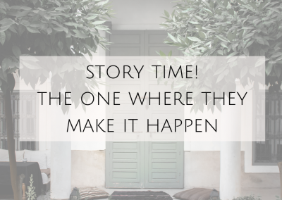 Story Time! The One Where They Make It Happen