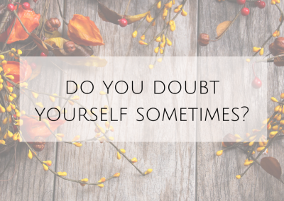 Do you doubt yourself sometimes?