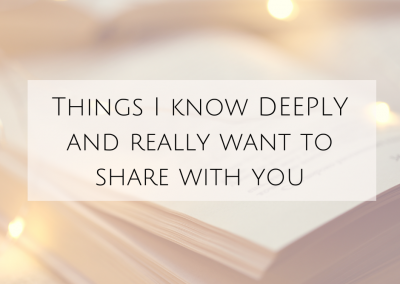 Things I know DEEPLY and really want to share with you
