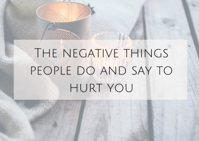 The Negative Things People Do and Say to Hurt You