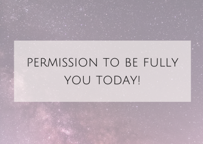 Permission to be fully you today!