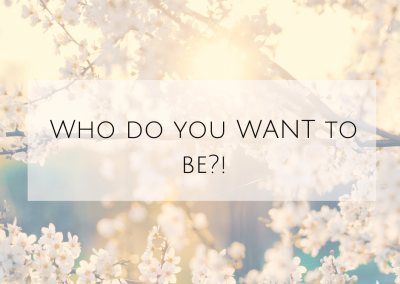 Who do you WANT to be?!