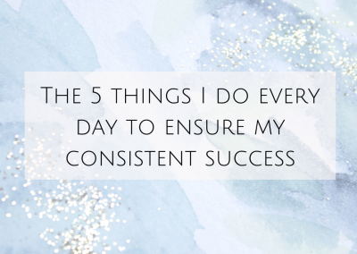 The 5 things I do every day to ensure my consistent success
