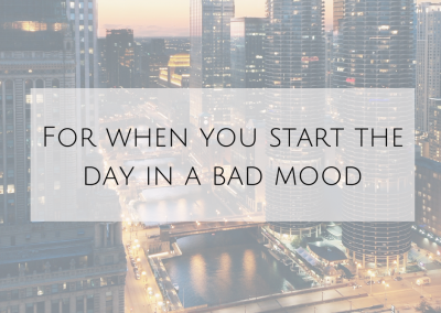 For When You Start The Day In A Bad Mood