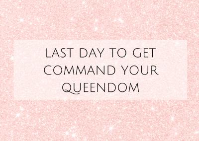 LAST DAY TO GET COMMAND YOUR QUEENDOM
