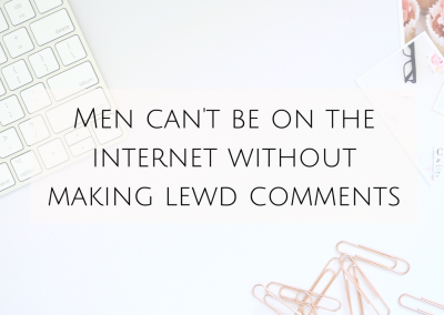 Men can't be on the internet without making lewd comments