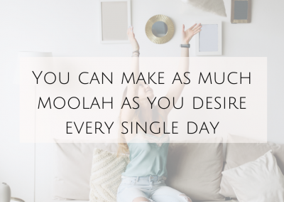 You can make as much moolah as you desire every single day