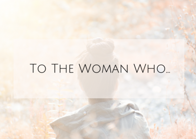 To The Woman Who…