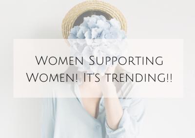 Women Supporting Women! It's trending!!