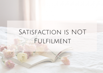 Satisfaction is NOT Fulfilment