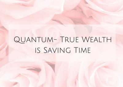 [Quantum] True Wealth is Saving Time