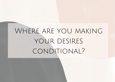Where are you making your desires conditional?