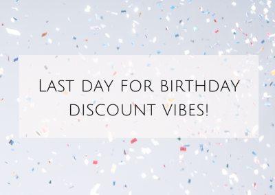 Last day for birthday discount vibes!