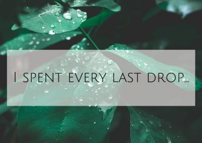 I spent every last drop…