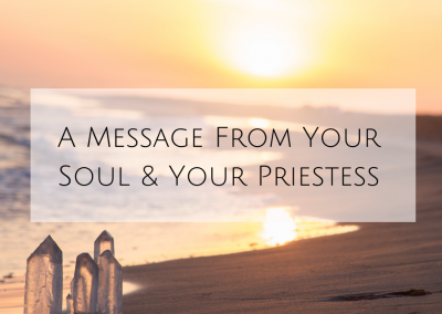 A Message From Your Soul & Your Priestess
