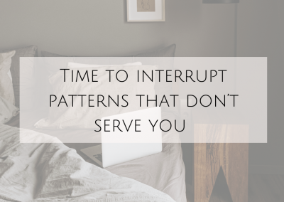 Time to interrupt patterns that don't serve you  Inbox