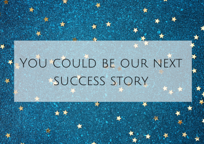 You could be our next success story