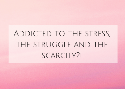 Addicted to the stress, the struggle and the scarcity?!