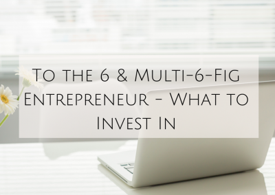 To the 6 & Multi-6-Fig Entrepreneur – What to Invest In