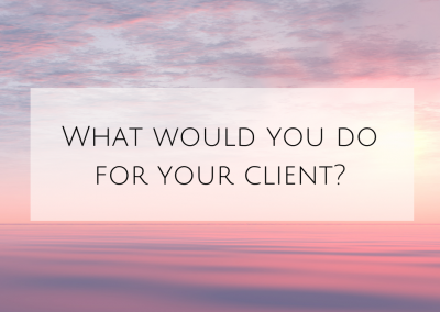 What would you do for your client?